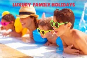 Find Luxury Family Holidays